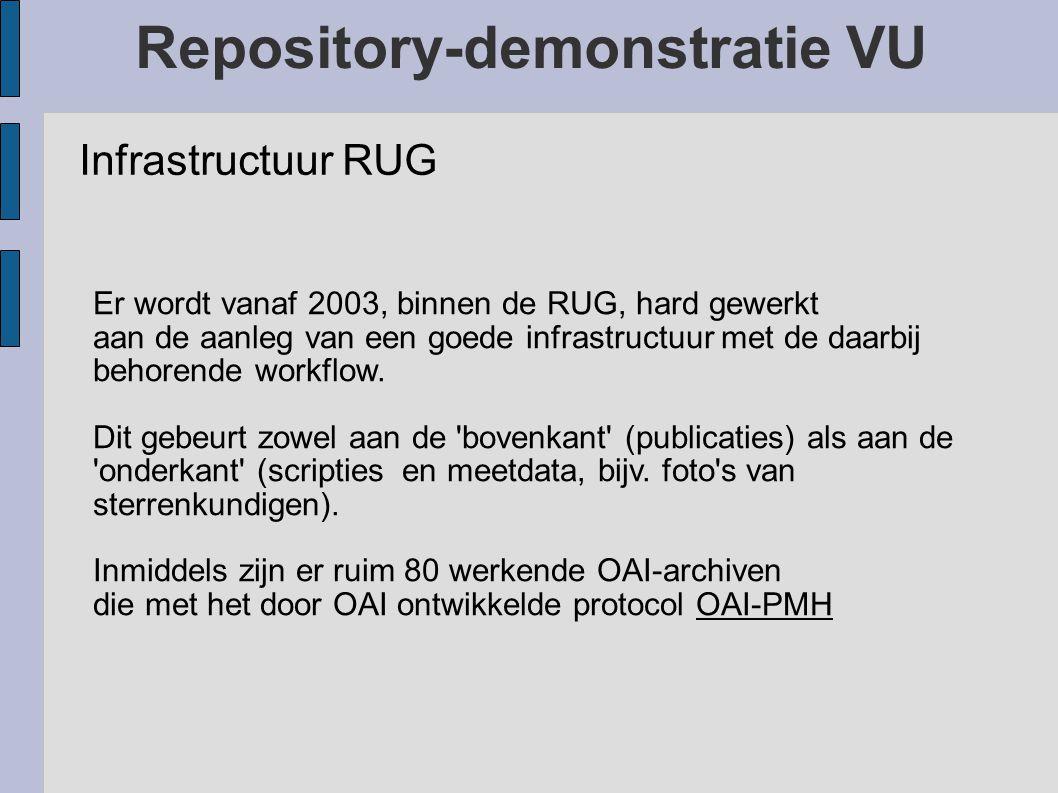 Repository-demonstratie VU Infrastructuur RUG Er wordt vanaf 2003, binnen de RUG, hard gewerkt aan de aanleg van een goede infrastructuur met de daarbij behorende workflow.