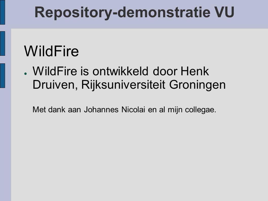 Repository-demonstratie VU WildFire ● WildFire is ontwikkeld door Henk Druiven, Rijksuniversiteit Groningen Met dank aan Johannes Nicolai en al mijn c