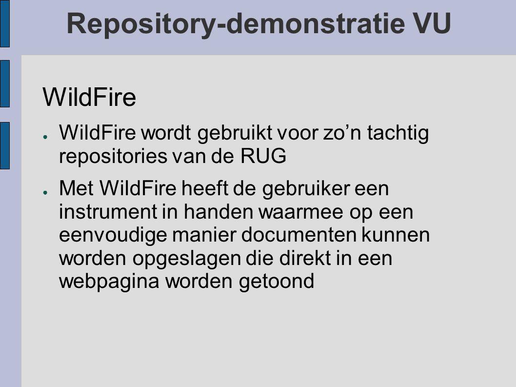 Repository-demonstratie VU WildFire ● WildFire wordt gebruikt voor zo'n tachtig repositories van de RUG ● Met WildFire heeft de gebruiker een instrument in handen waarmee op een eenvoudige manier documenten kunnen worden opgeslagen die direkt in een webpagina worden getoond