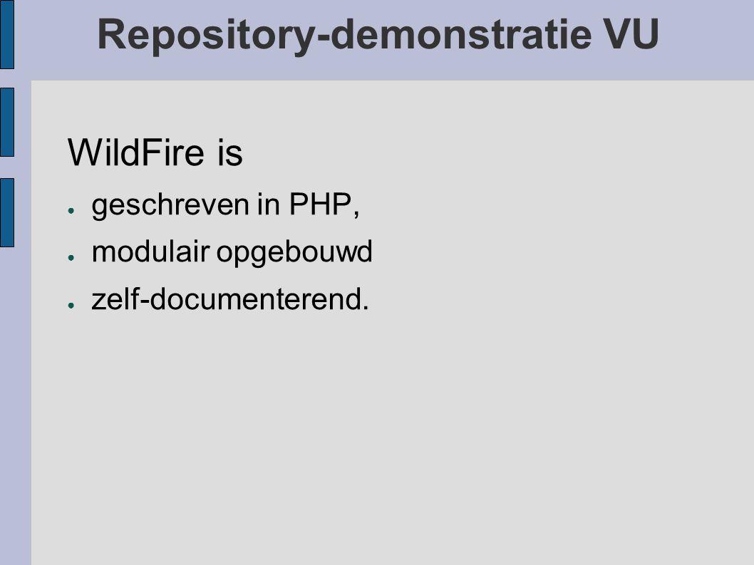 Repository-demonstratie VU WildFire is ● geschreven in PHP, ● modulair opgebouwd ● zelf-documenterend.