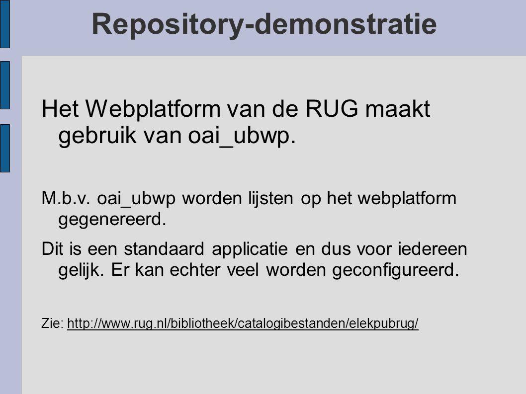 Repository-demonstratie Diensten die gebruik maken van OAI Dublin Core ● DAREnet DAREnet ● OAIster OAIster ● RUG – IR (Institutionele Repository) IR (