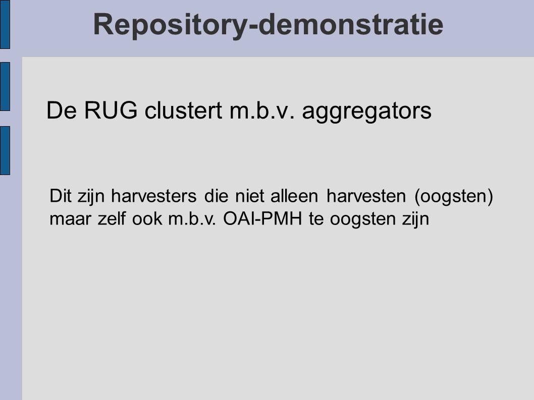 Repository-demonstratie Voorbeeld van een repository ● Dissertaties van de RUG Dissertaties van de RUG – HTML met zoekinterface – OAI ● OAI-PMH ● OAI-