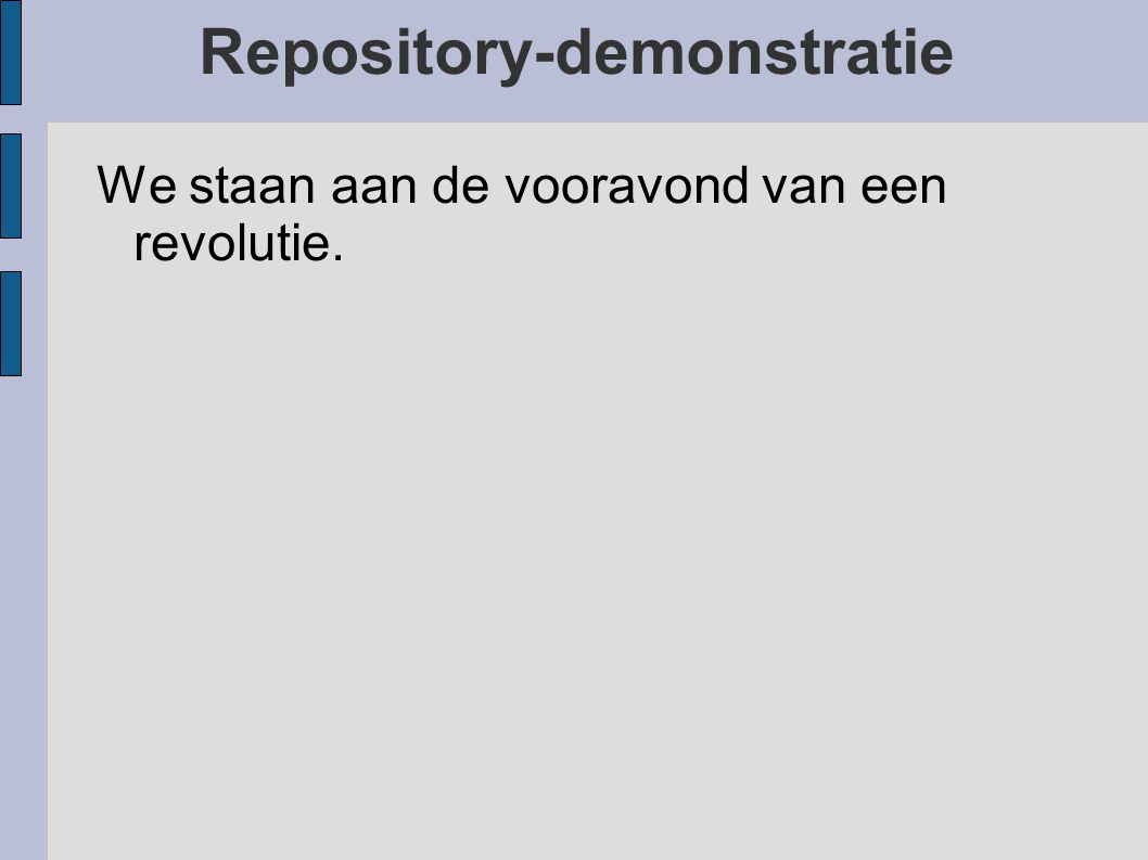 Repository-demonstratie Tot nu toe werden vooral diensten ontwikkeld met verzamelingen van veel uiteenlopende disciplines.