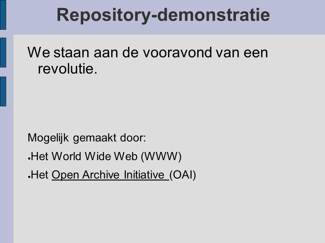 Repository-demonstratie We staan aan de vooravond van een revolutie. De bibliotheek wordt digitaal De Universiteiten gaan zelf uitgeven. en