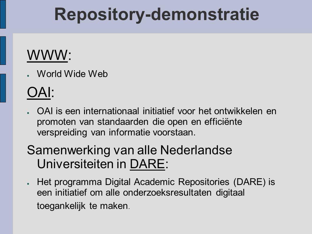 Repository-demonstratie WWWWWW: ● World Wide Web OAIOAI: ● OAI is een internationaal initiatief voor het ontwikkelen en promoten van standaarden die open en efficiënte verspreiding van informatie voorstaan.