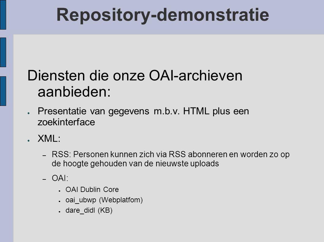 Repository-demonstratie Diensten die onze OAI-archieven aanbieden: ● Presentatie van gegevens m.b.v.
