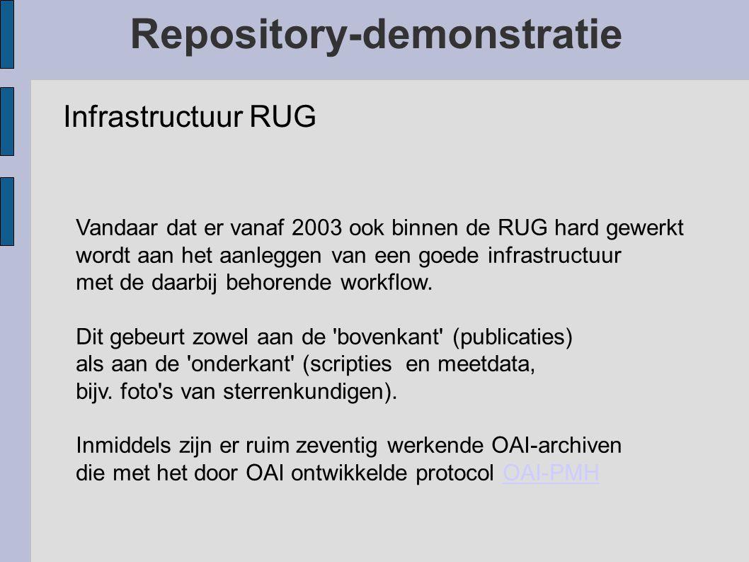 Repository-demonstratie Infrastructuur RUG Vandaar dat er vanaf 2003 ook binnen de RUG hard gewerkt wordt aan het aanleggen van een goede infrastructuur met de daarbij behorende workflow.