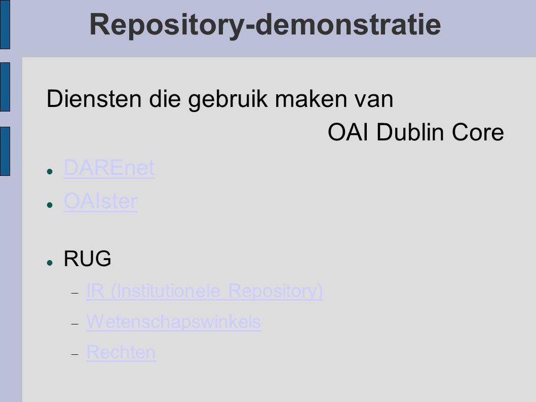 Diensten die gebruik maken van OAI Dublin Core DAREnet OAIster RUG  IR (Institutionele Repository) IR (Institutionele Repository)  Wetenschapswinkels Wetenschapswinkels  Rechten Rechten