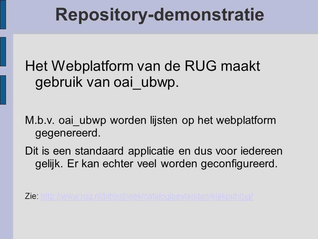 Repository-demonstratie Het Webplatform van de RUG maakt gebruik van oai_ubwp.