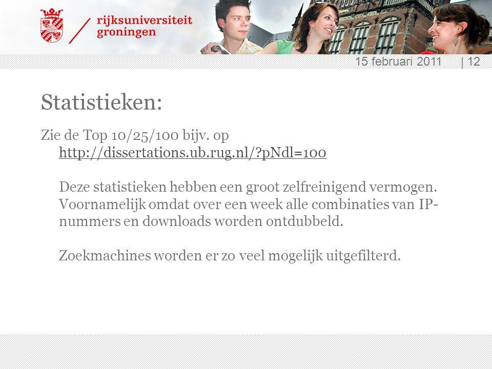 15 februari 2011 | 12 Statistieken: Zie de Top 10/25/100 bijv. op http://dissertations.ub.rug.nl/?pNdl=100 Deze statistieken hebben een groot zelfrein