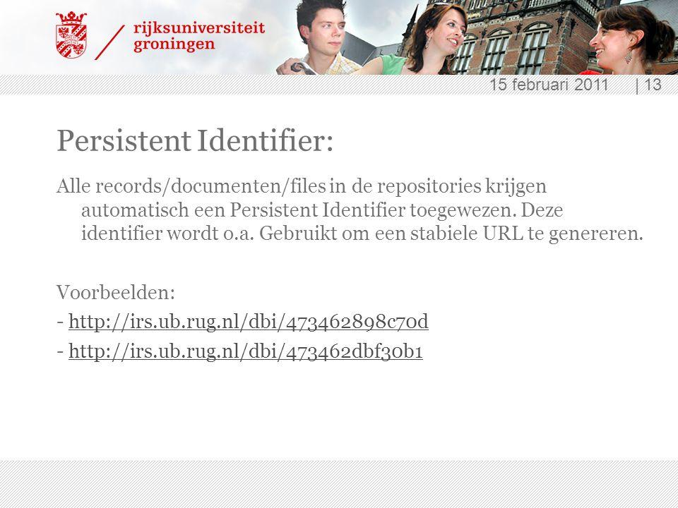 15 februari 2011 | 13 Persistent Identifier: Alle records/documenten/files in de repositories krijgen automatisch een Persistent Identifier toegewezen