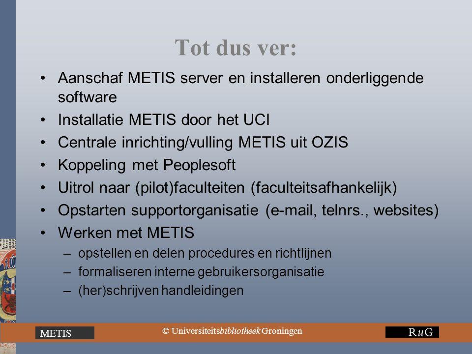METIS © Universiteitsbibliotheek Groningen Tot dus ver: Aanschaf METIS server en installeren onderliggende software Installatie METIS door het UCI Cen