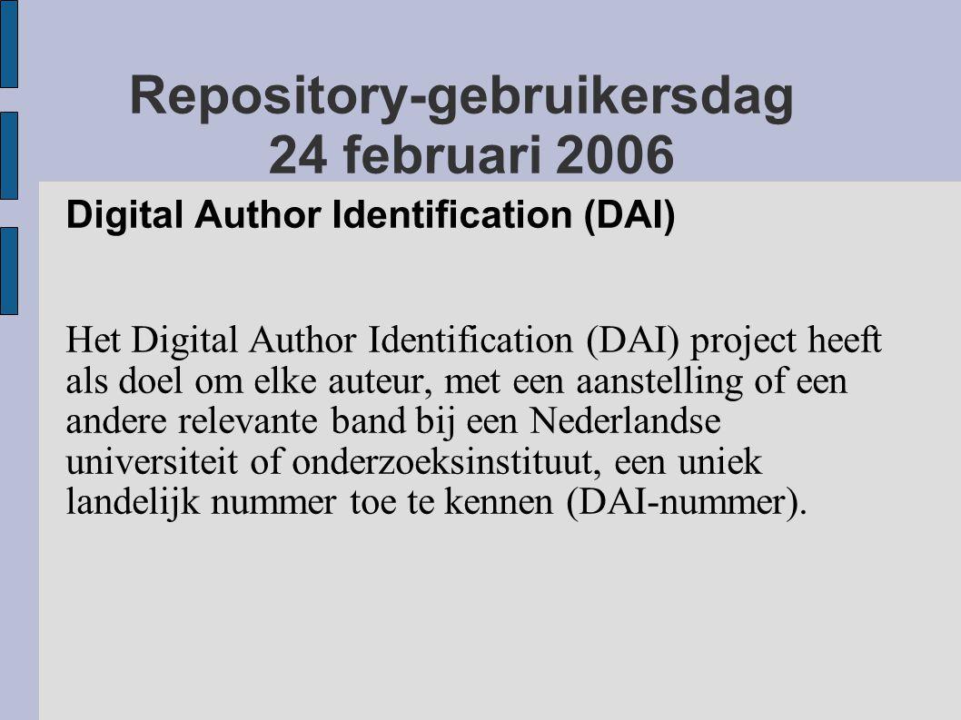 Repository-gebruikersdag 24 februari 2006 Digital Author Identification (DAI) Het Digital Author Identification (DAI) project heeft als doel om elke auteur, met een aanstelling of een andere relevante band bij een Nederlandse universiteit of onderzoeksinstituut, een uniek landelijk nummer toe te kennen (DAI-nummer).