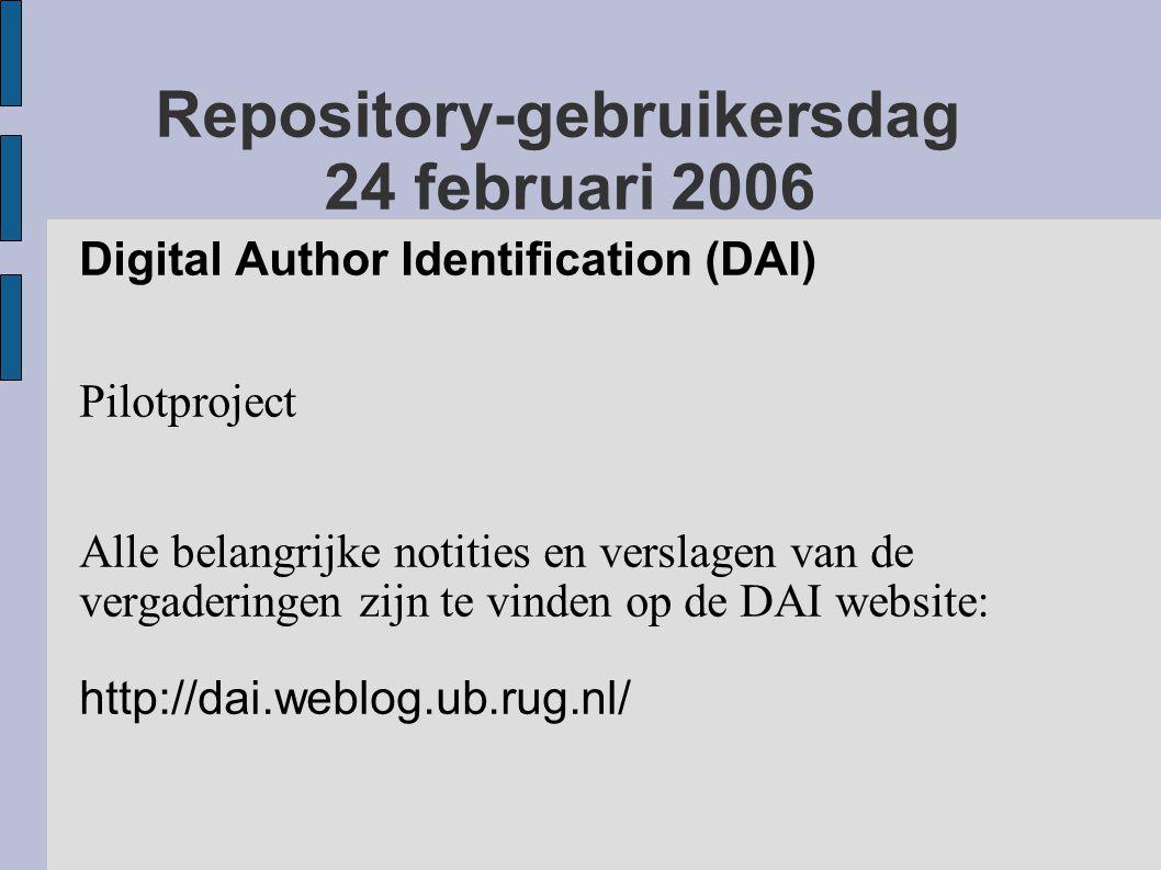 Repository-gebruikersdag 24 februari 2006 Digital Author Identification (DAI) Pilotproject Alle belangrijke notities en verslagen van de vergaderingen zijn te vinden op de DAI website: http://dai.weblog.ub.rug.nl/