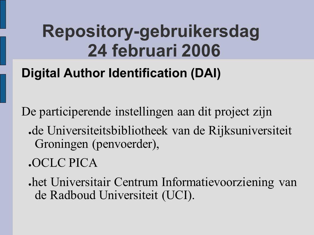 Repository-gebruikersdag 24 februari 2006 Digital Author Identification (DAI) De participerende instellingen aan dit project zijn ● de Universiteitsbibliotheek van de Rijksuniversiteit Groningen (penvoerder), ● OCLC PICA ● het Universitair Centrum Informatievoorziening van de Radboud Universiteit (UCI).