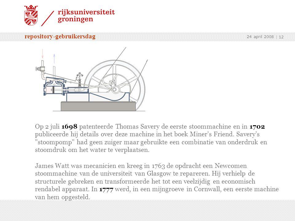 repository-gebruikersdag 24 april 2008 | 12 Op 2 juli 1698 patenteerde Thomas Savery de eerste stoommachine en in 1702 publiceerde hij details over deze machine in het boek Miner s Friend.