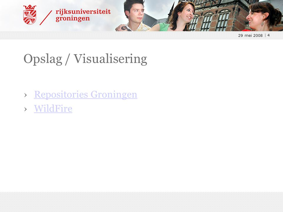 29 mei 2008 | 4 Opslag / Visualisering ›Repositories GroningenRepositories Groningen ›WildFireWildFire