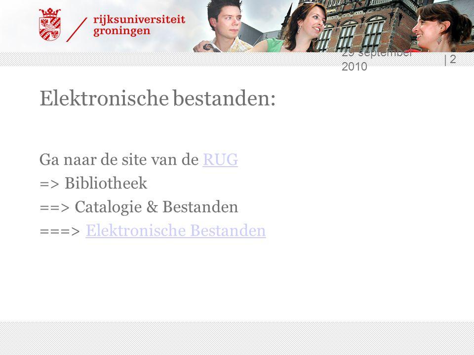 29 september 2010 | 2 Elektronische bestanden: Ga naar de site van de RUGRUG => Bibliotheek ==> Catalogie & Bestanden ===> Elektronische BestandenElektronische Bestanden