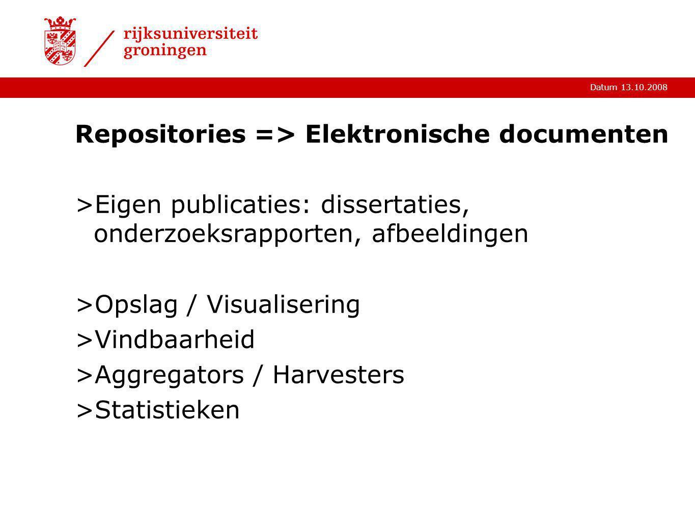 Datum 13.10.2008 Repositories => Elektronische documenten >Eigen publicaties: dissertaties, onderzoeksrapporten, afbeeldingen >Opslag / Visualisering