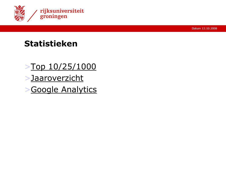 Datum 13.10.2008 Statistieken >Top 10/25/1000Top 10/25/1000 >JaaroverzichtJaaroverzicht >Google AnalyticsGoogle Analytics