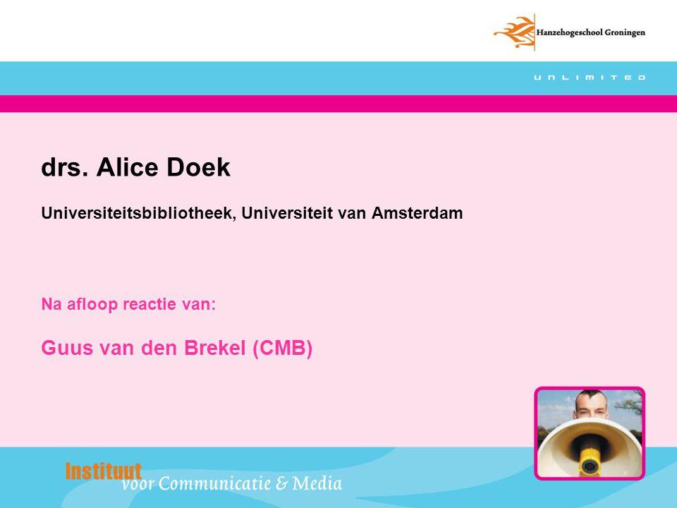 drs. Alice Doek Universiteitsbibliotheek, Universiteit van Amsterdam Na afloop reactie van: Guus van den Brekel (CMB)