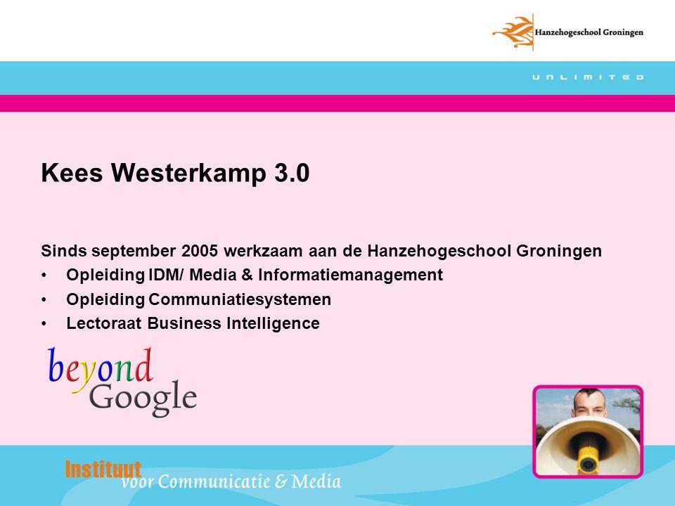 Kees Westerkamp 3.0 Sinds september 2005 werkzaam aan de Hanzehogeschool Groningen Opleiding IDM/ Media & Informatiemanagement Opleiding Communiatiesy