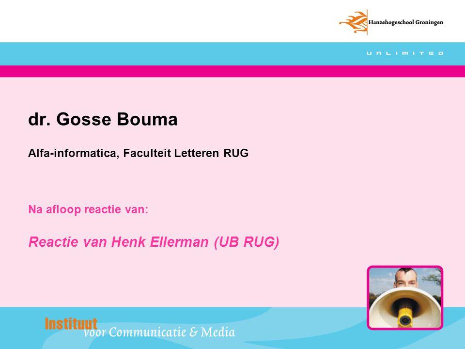 dr. Gosse Bouma Alfa-informatica, Faculteit Letteren RUG Na afloop reactie van: Reactie van Henk Ellerman (UB RUG)