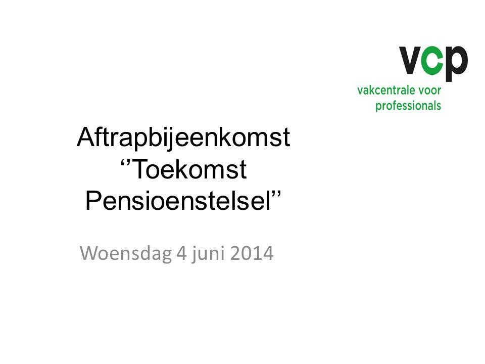 Aftrapbijeenkomst ''Toekomst Pensioenstelsel'' Woensdag 4 juni 2014