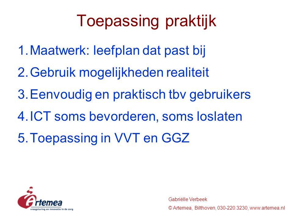 Gabriëlle Verbeek © Artemea, Bilthoven, 030-220.3230, www.artemea.nl Toepassing praktijk 1.Maatwerk: leefplan dat past bij 2.Gebruik mogelijkheden rea