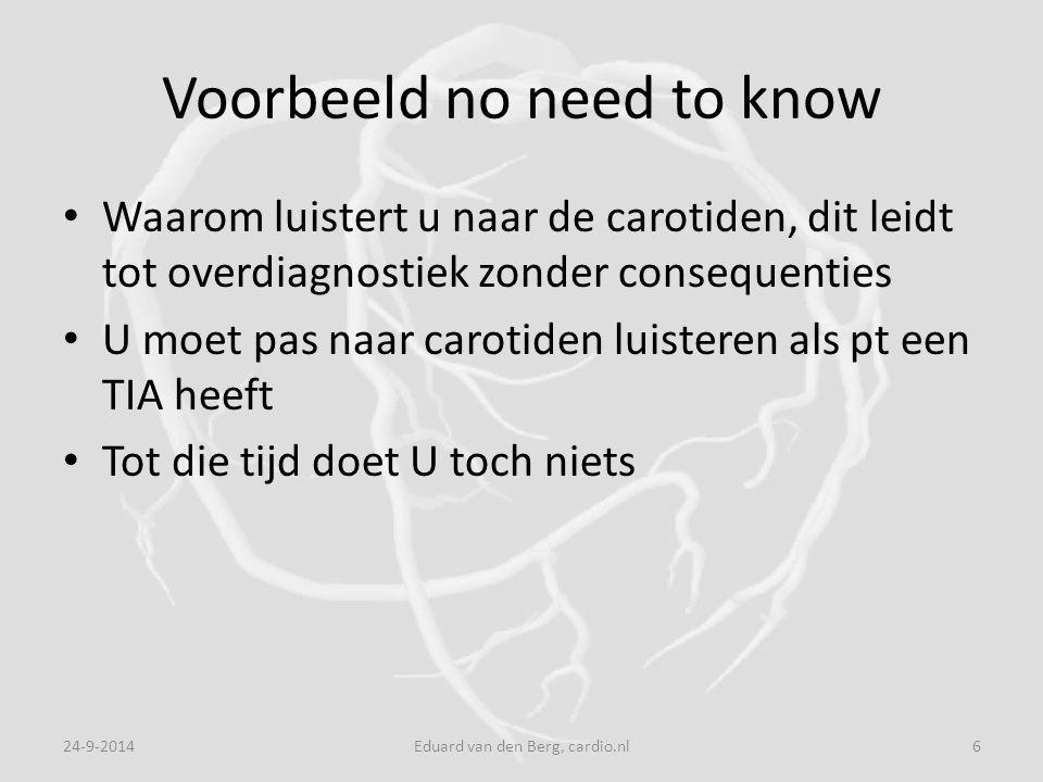 Voorbeeld no need to know Waarom luistert u naar de carotiden, dit leidt tot overdiagnostiek zonder consequenties U moet pas naar carotiden luisteren