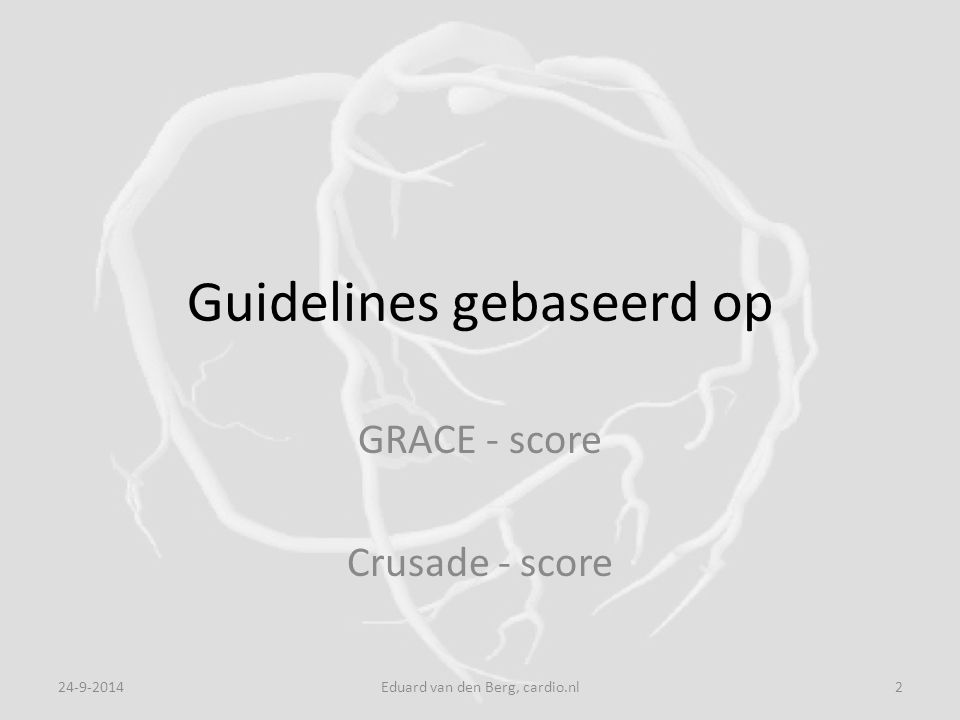 Guidelines gebaseerd op GRACE - score Crusade - score 24-9-2014Eduard van den Berg, cardio.nl2