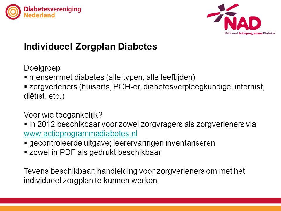 Individueel Zorgplan Diabetes Doelgroep  mensen met diabetes (alle typen, alle leeftijden)  zorgverleners (huisarts, POH-er, diabetesverpleegkundige