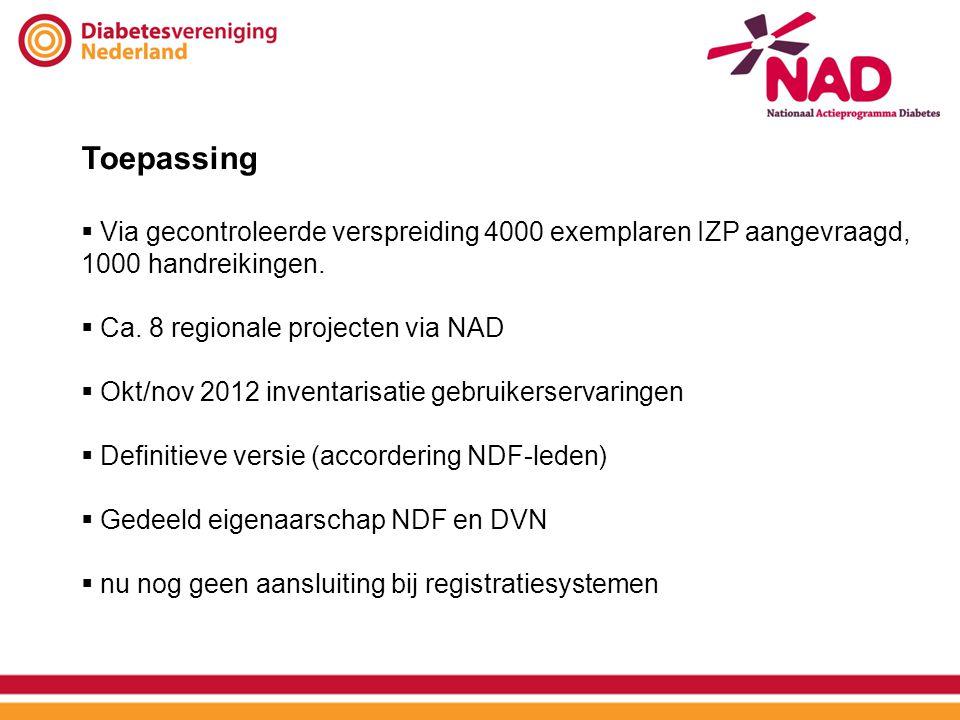 Toepassing  Via gecontroleerde verspreiding 4000 exemplaren IZP aangevraagd, 1000 handreikingen.  Ca. 8 regionale projecten via NAD  Okt/nov 2012 i