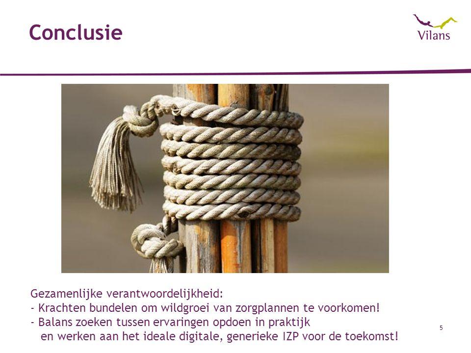 Conclusie 5 Gezamenlijke verantwoordelijkheid: - Krachten bundelen om wildgroei van zorgplannen te voorkomen! - Balans zoeken tussen ervaringen opdoen