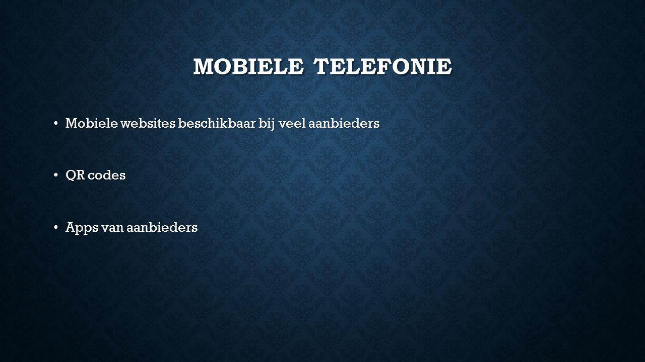 MOBIELE TELEFONIE Mobiele websites beschikbaar bij veel aanbieders Mobiele websites beschikbaar bij veel aanbieders QR codes QR codes Apps van aanbieders Apps van aanbieders