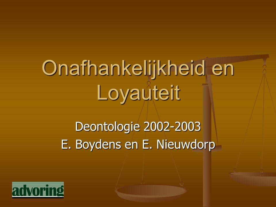 Onafhankelijkheid en Loyauteit Deontologie 2002-2003 E. Boydens en E. Nieuwdorp