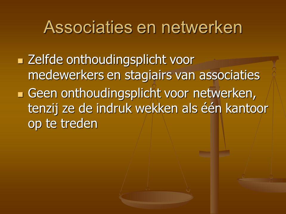 Associaties en netwerken Zelfde onthoudingsplicht voor medewerkers en stagiairs van associaties Zelfde onthoudingsplicht voor medewerkers en stagiairs van associaties Geen onthoudingsplicht voor netwerken, tenzij ze de indruk wekken als één kantoor op te treden Geen onthoudingsplicht voor netwerken, tenzij ze de indruk wekken als één kantoor op te treden