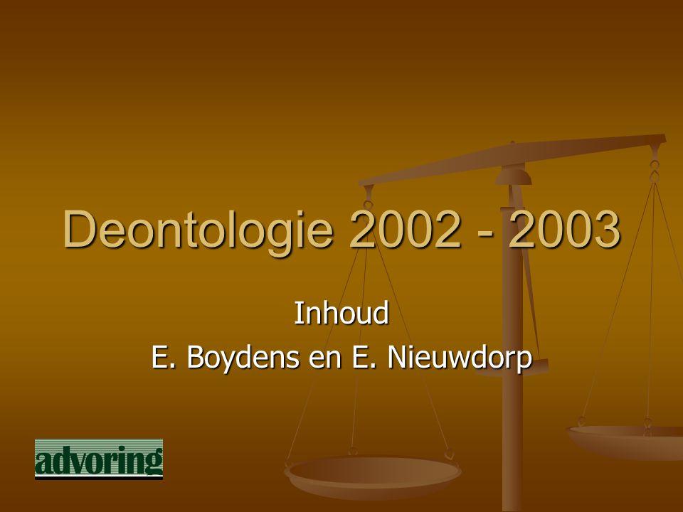Deontologie 2002 - 2003 Inhoud E. Boydens en E. Nieuwdorp