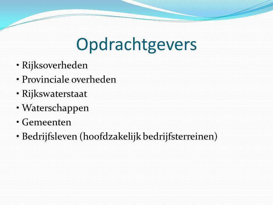 Opdrachtgevers Rijksoverheden Provinciale overheden Rijkswaterstaat Waterschappen Gemeenten Bedrijfsleven (hoofdzakelijk bedrijfsterreinen)