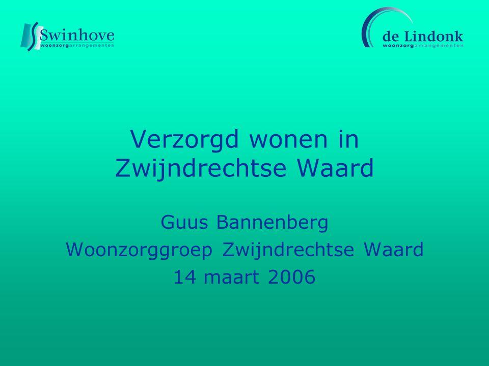 Verzorgd wonen in Zwijndrechtse Waard Guus Bannenberg Woonzorggroep Zwijndrechtse Waard 14 maart 2006