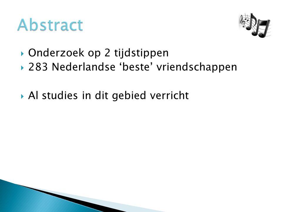  Onderzoek op 2 tijdstippen  283 Nederlandse 'beste' vriendschappen  Al studies in dit gebied verricht