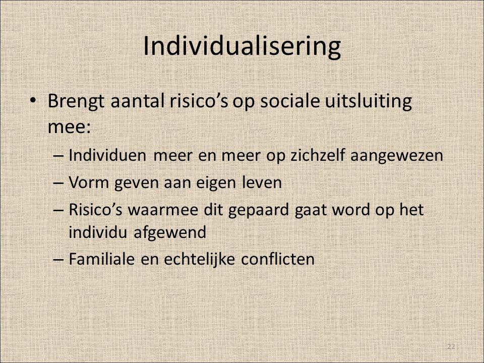 Individualisering Brengt aantal risico's op sociale uitsluiting mee: – Individuen meer en meer op zichzelf aangewezen – Vorm geven aan eigen leven – R
