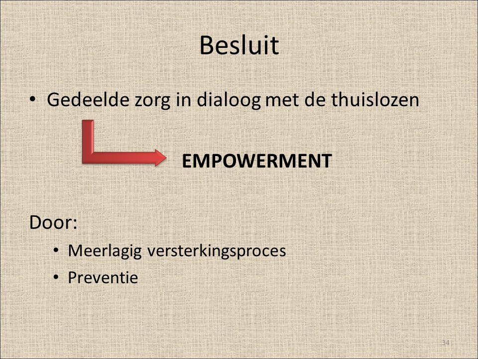 Besluit Gedeelde zorg in dialoog met de thuislozen EMPOWERMENT Door: Meerlagig versterkingsproces Preventie 34