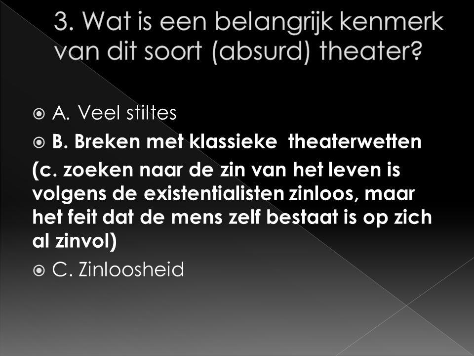  A. Veel stiltes  B. Breken met klassieke theaterwetten (c.