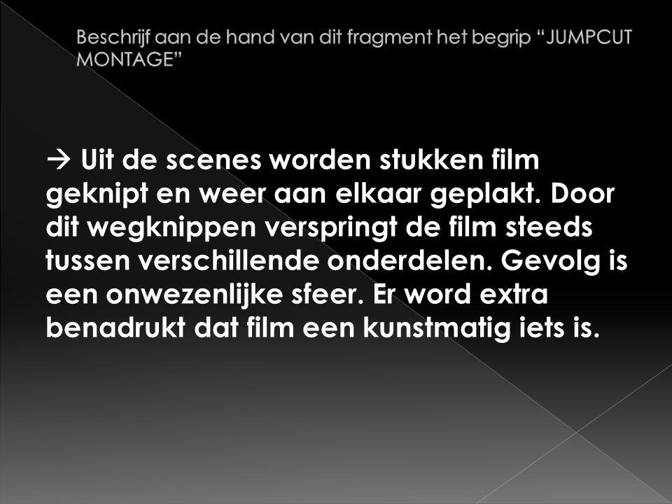  Uit de scenes worden stukken film geknipt en weer aan elkaar geplakt.