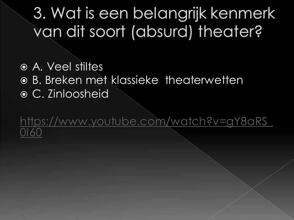  A. Veel stiltes  B. Breken met klassieke theaterwetten  C.