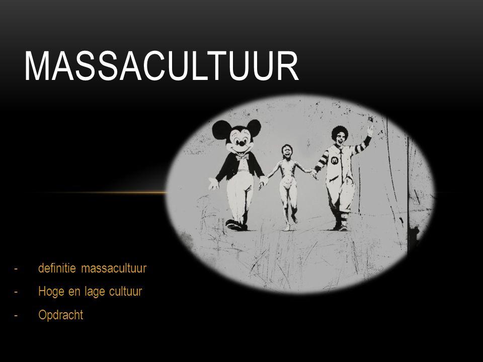-definitie massacultuur -Hoge en lage cultuur -Opdracht MASSACULTUUR