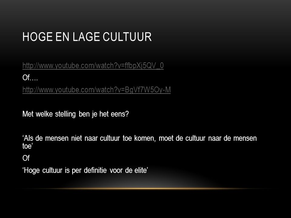 HOGE EN LAGE CULTUUR http://www.youtube.com/watch?v=ffbpXj5QV_0 Of….