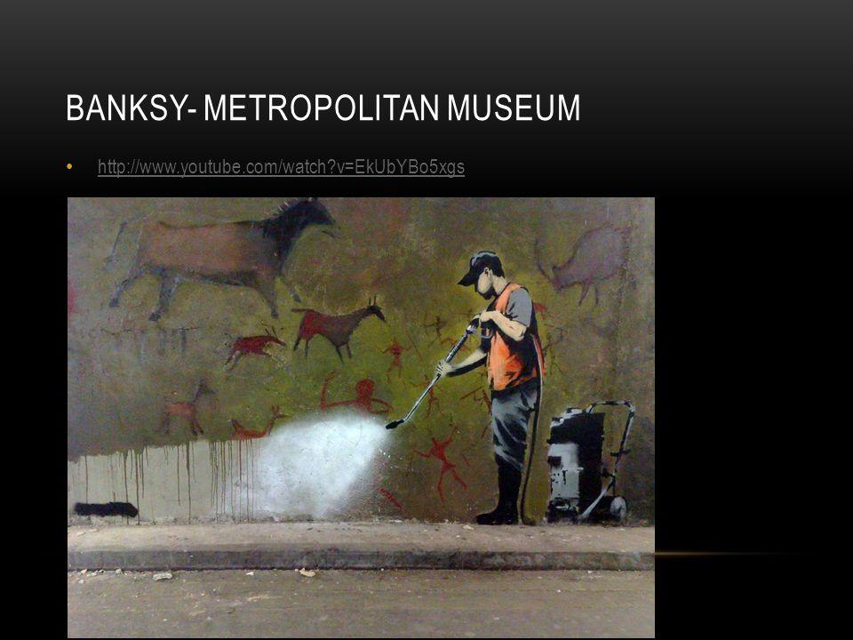 BANKSY- METROPOLITAN MUSEUM http://www.youtube.com/watch?v=EkUbYBo5xgs