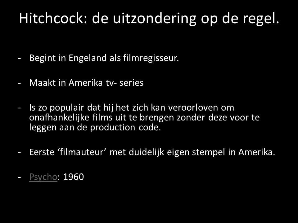 Hitchcock: de uitzondering op de regel.-Begint in Engeland als filmregisseur.